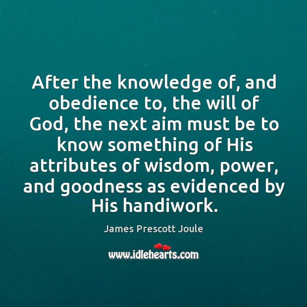 After the knowledge of, and obedience to, the will of God, the next aim must be to know Image