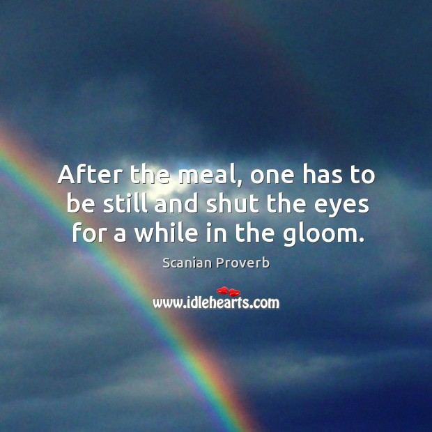 After the meal, one has to be still and shut the eyes for a while in the gloom. Scanian Proverbs Image