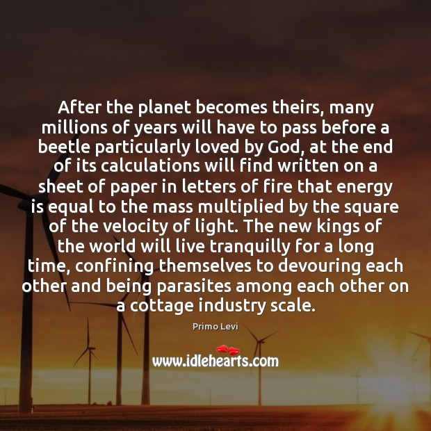 After the planet becomes theirs, many millions of years will have to Primo Levi Picture Quote