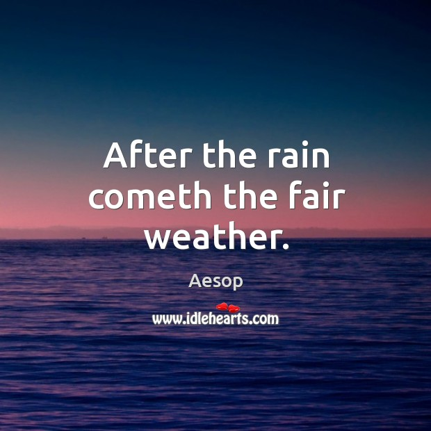 After the rain cometh the fair weather. Ther. Image
