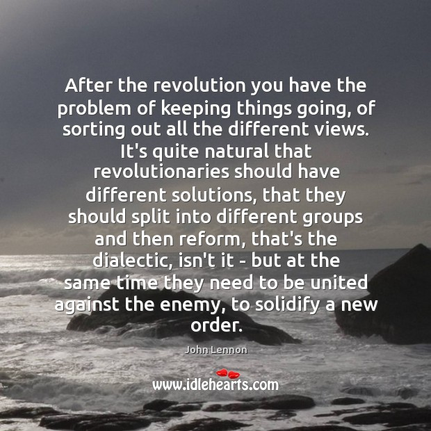 After the revolution you have the problem of keeping things going, of Image
