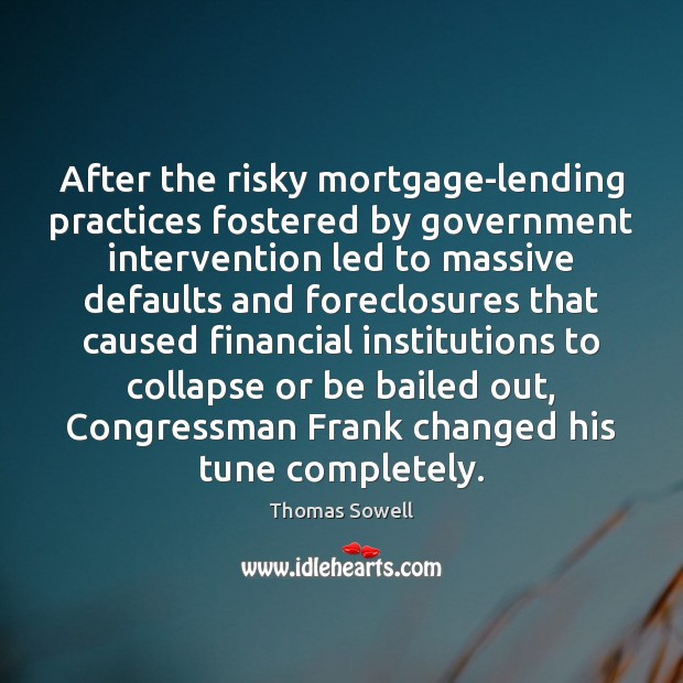 Image, After the risky mortgage-lending practices fostered by government intervention led to massive