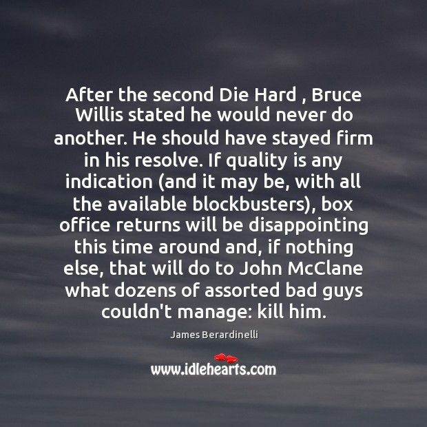 After the second Die Hard , Bruce Willis stated he would never do Image