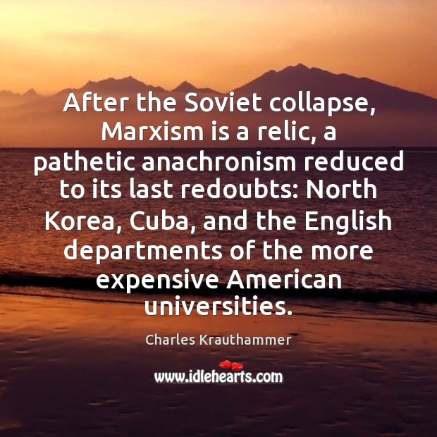Image, After the Soviet collapse, Marxism is a relic, a pathetic anachronism reduced