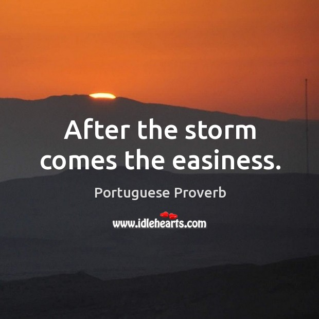 After the storm comes the easiness. Image