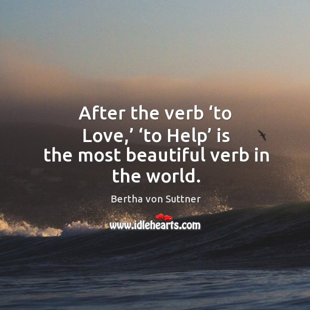 Image, After the verb 'to love,' 'to help' is the most beautiful verb in the world.
