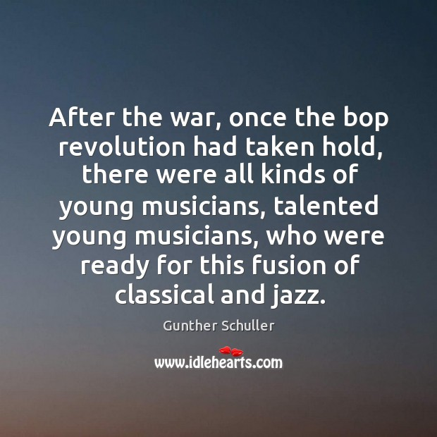 After the war, once the bop revolution had taken hold, there were all kinds of young musicians Image