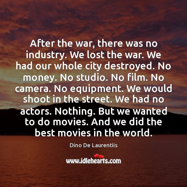 After the war, there was no industry. We lost the war. We Image