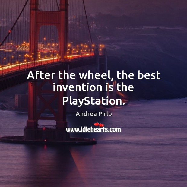 Image, After the wheel, the best invention is the PlayStation.