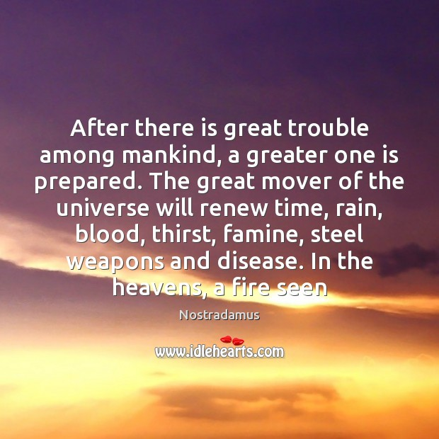 After there is great trouble among mankind, a greater one is prepared. Image
