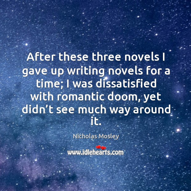 After these three novels I gave up writing novels for a time; Image