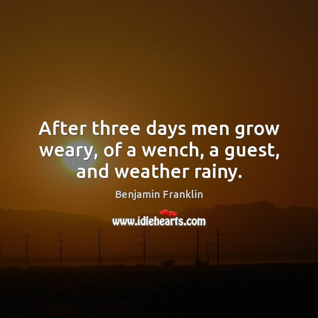 Image, After three days men grow weary, of a wench, a guest, and weather rainy.