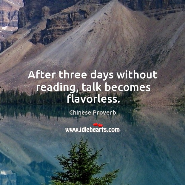 Image, After three days without reading, talk becomes flavorless.