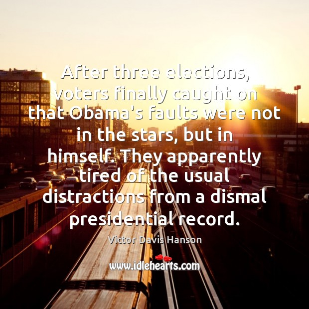 After three elections, voters finally caught on that Obama's faults were not Victor Davis Hanson Picture Quote