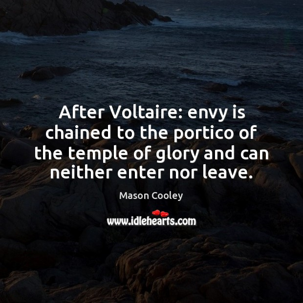 After Voltaire: envy is chained to the portico of the temple of Envy Quotes Image
