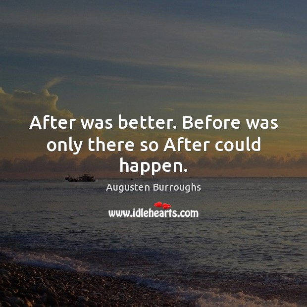 After was better. Before was only there so After could happen. Image