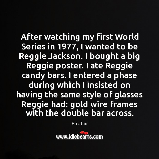 Image, After watching my first World Series in 1977, I wanted to be Reggie