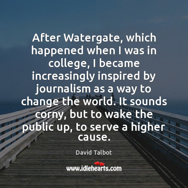 After Watergate, which happened when I was in college, I became increasingly David Talbot Picture Quote