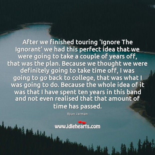 Image, After we finished touring 'Ignore The Ignorant' we had this perfect idea