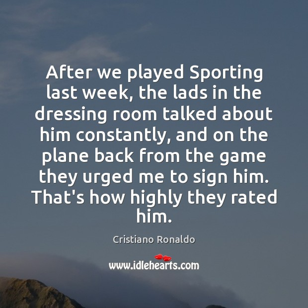 After we played Sporting last week, the lads in the dressing room Cristiano Ronaldo Picture Quote