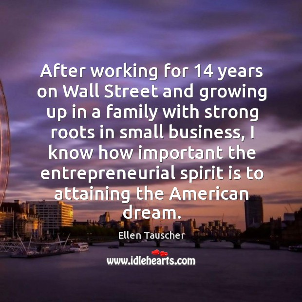 After working for 14 years on wall street and growing up in a family with strong roots in small business Ellen Tauscher Picture Quote