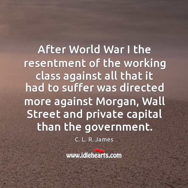 Image, After world war I the resentment of the working class against