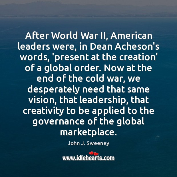 Image, After World War II, American leaders were, in Dean Acheson's words, 'present