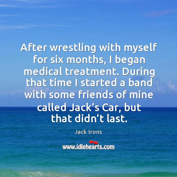 After wrestling with myself for six months, I began medical treatment. Image