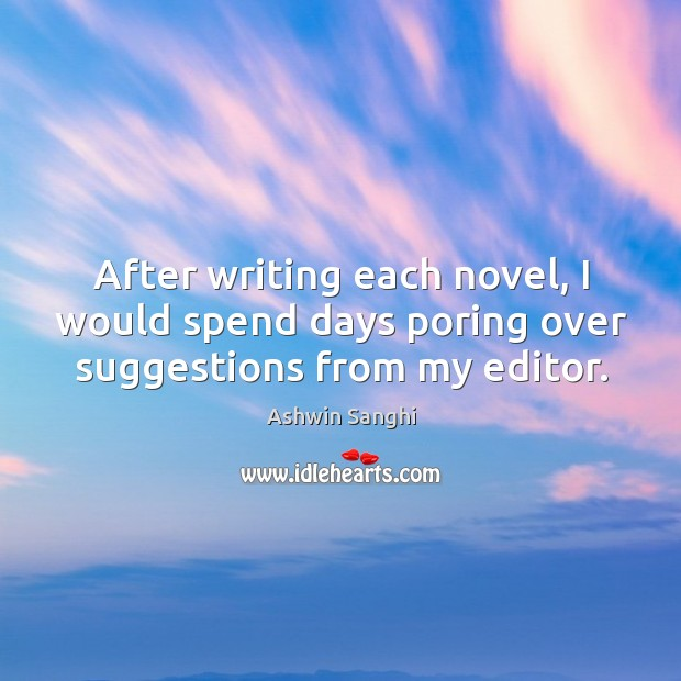 After writing each novel, I would spend days poring over suggestions from my editor. Image