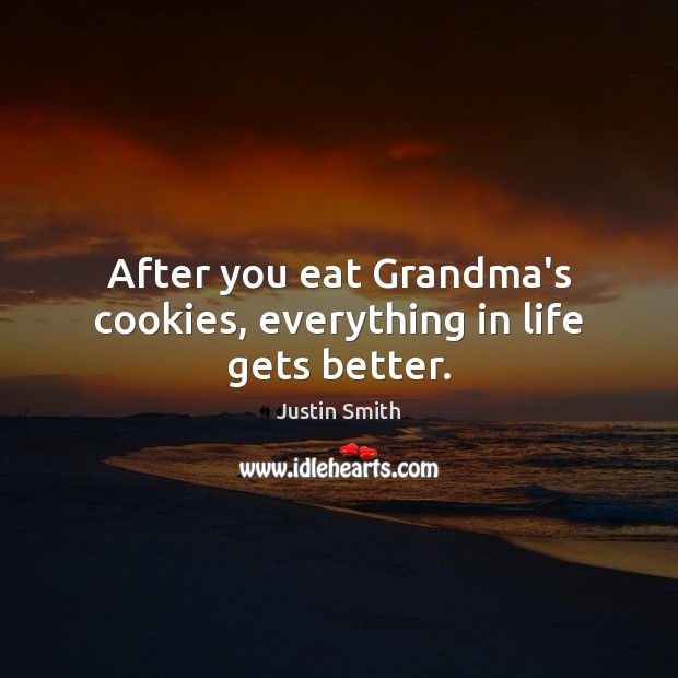 Image, After you eat Grandma's cookies, everything in life gets better.