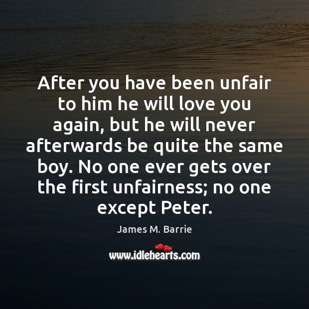 Image, After you have been unfair to him he will love you again,