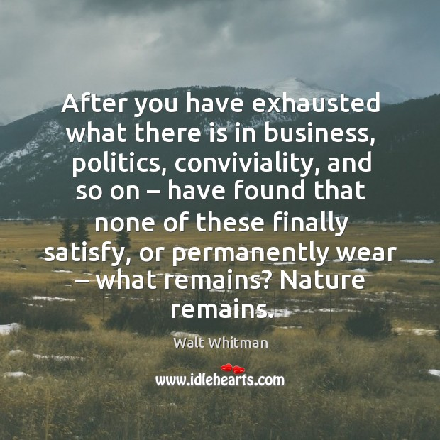 After you have exhausted what there is in business, politics, conviviality, and so on Image