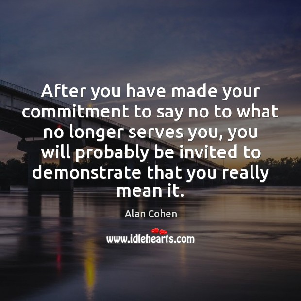 After you have made your commitment to say no to what no Alan Cohen Picture Quote