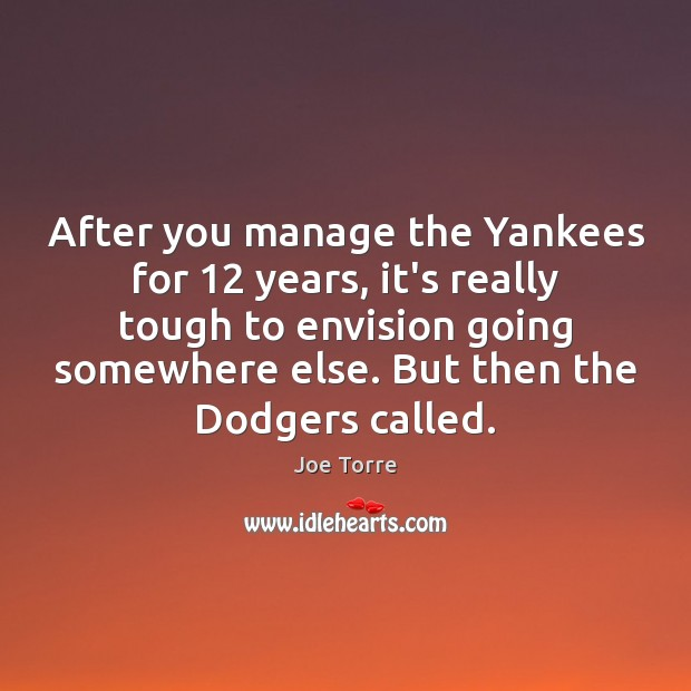 Image, After you manage the Yankees for 12 years, it's really tough to envision
