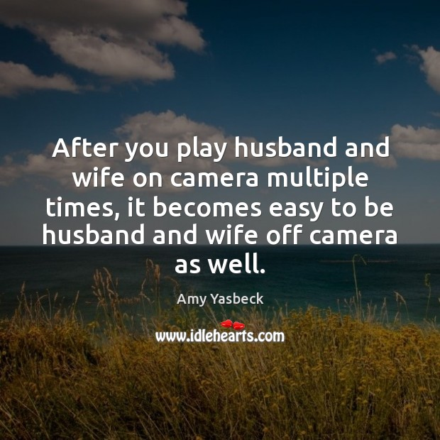 After you play husband and wife on camera multiple times, it becomes Image