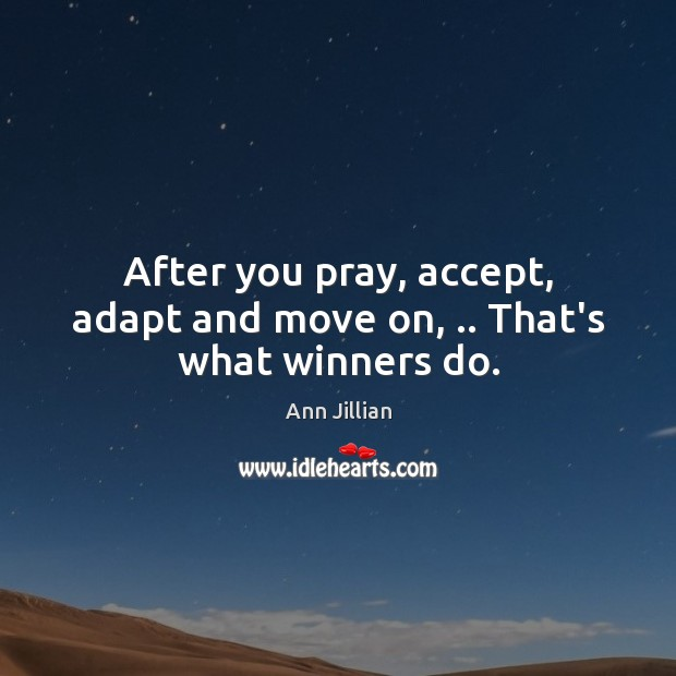 After you pray, accept, adapt and move on, .. That's what winners do. Move On Quotes Image