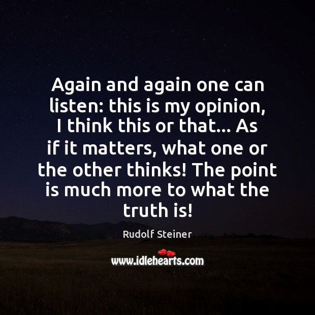 Again and again one can listen: this is my opinion, I think Rudolf Steiner Picture Quote
