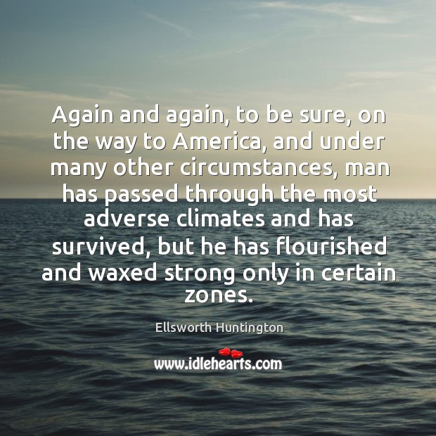Again and again, to be sure, on the way to america Ellsworth Huntington Picture Quote