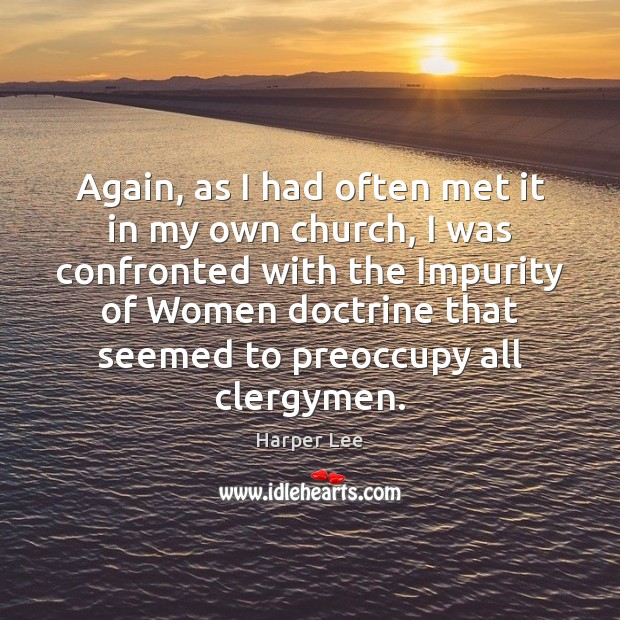 Again, as I had often met it in my own church, I Harper Lee Picture Quote