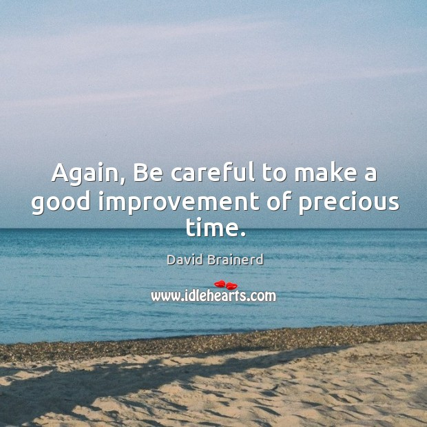 Again, be careful to make a good improvement of precious time. Image