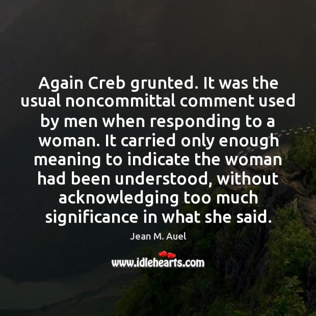 Again Creb grunted. It was the usual noncommittal comment used by men Image