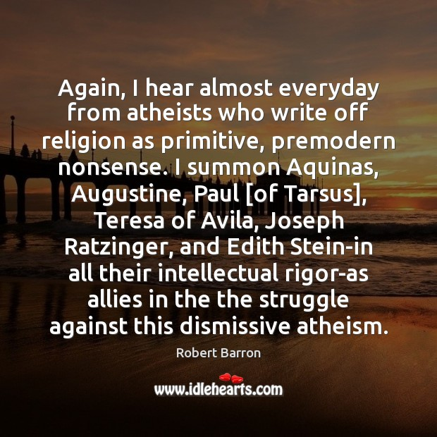 Image, Again, I hear almost everyday from atheists who write off religion as