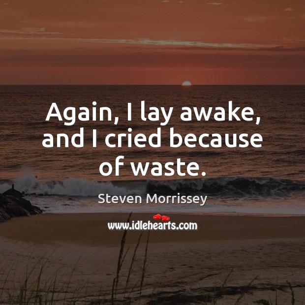 Again, I lay awake, and I cried because of waste. Image