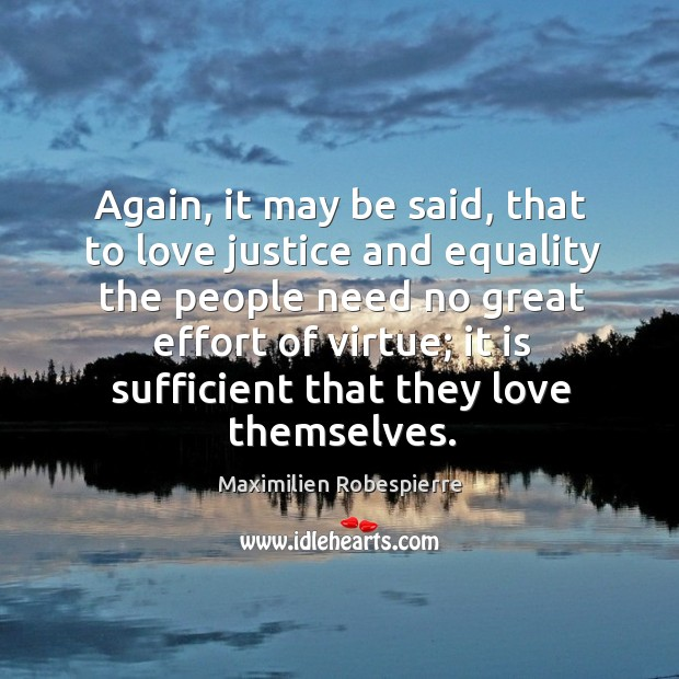 Again, it may be said, that to love justice and equality the people need no great effort Image