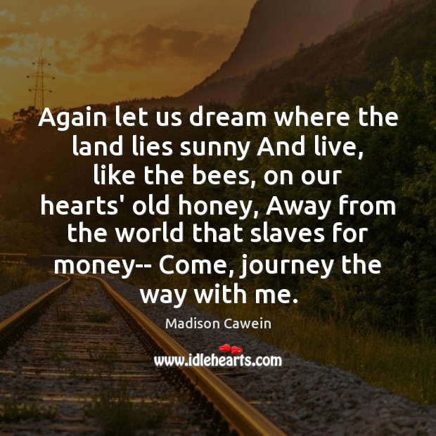 Image, Again, Away, Bees, Come, Dream, Heart, Hearts, Honey, Journey, Land, Let, Let Us, Lies, Like, Live, Lying, Me, Money, Old, Our, Slave, Slaves, Sunny, Us, Way, Where, With, World