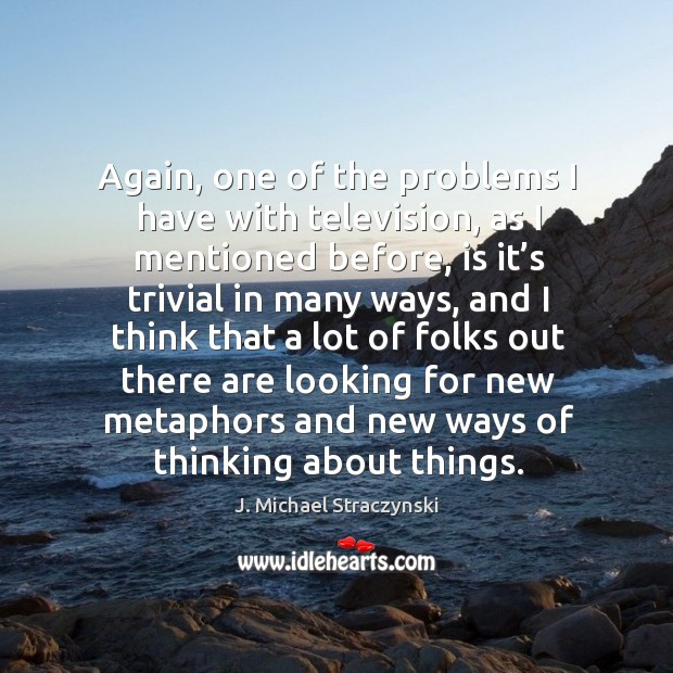 Again, one of the problems I have with television J. Michael Straczynski Picture Quote