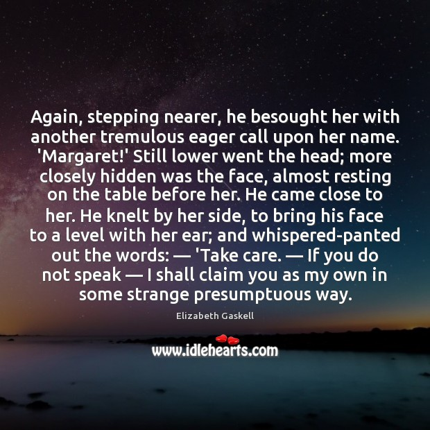 Again, stepping nearer, he besought her with another tremulous eager call upon Elizabeth Gaskell Picture Quote
