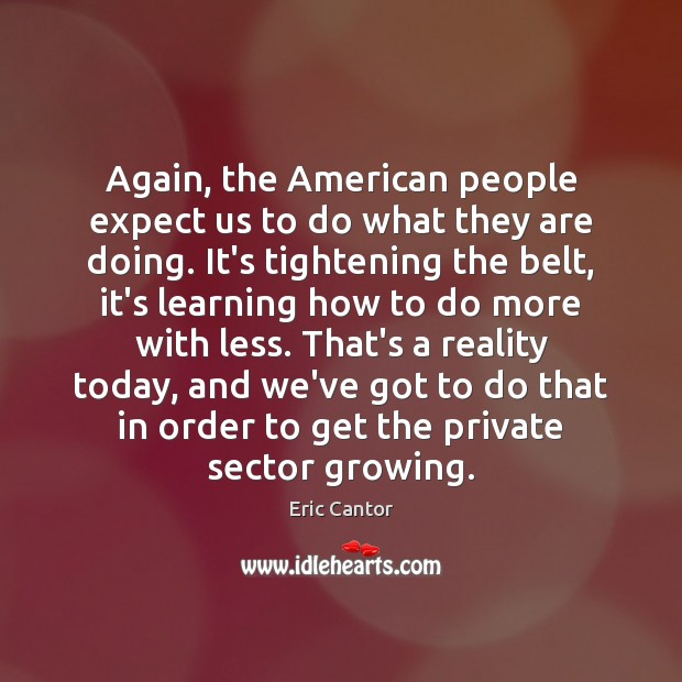 Again, the American people expect us to do what they are doing. Image