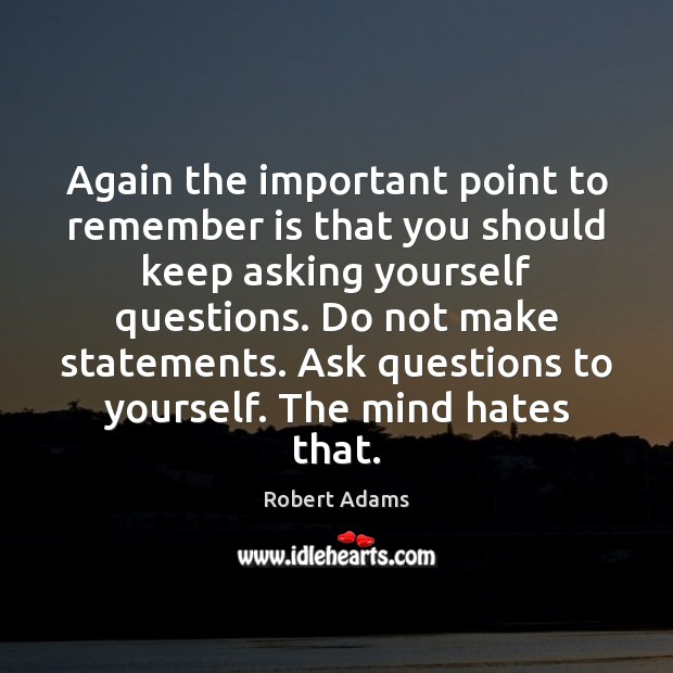 Again the important point to remember is that you should keep asking Robert Adams Picture Quote