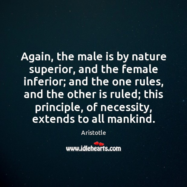 Image, Again, the male is by nature superior, and the female inferior; and